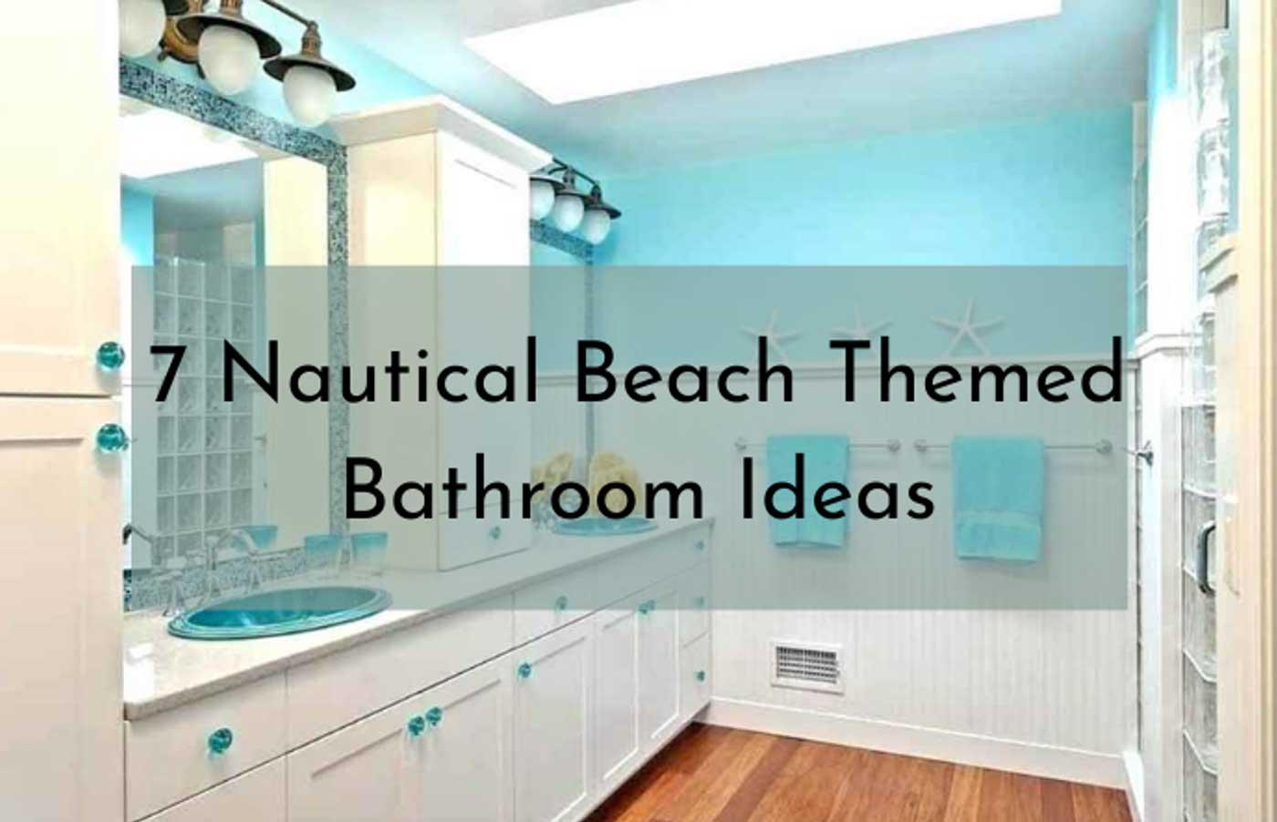 7 Nautical Beach Themed Bathroom Ideas To Blow You Away